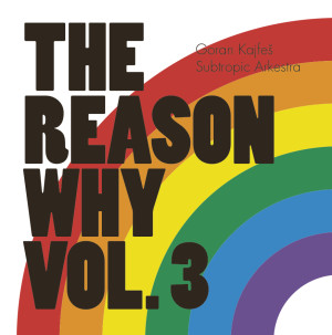 Goran Kajfes Subtropic Arkestra The reason why vol 3